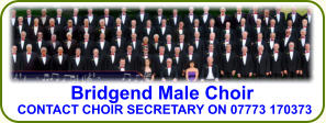 Bridgend Male Choir CONTACT CHOIR SECRETARY ON 07773 170373
