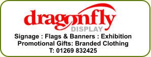Signage : Flags & Banners : Exhibition Promotional Gifts: Branded Clothing T: 01269 832425